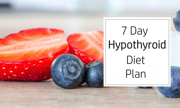 7 Day Hypothyroid Diet Plan To Heal Your Thyroid
