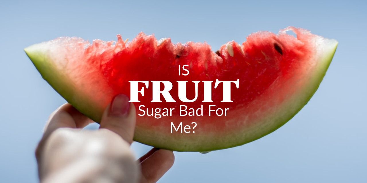 Is fruit sugar bad for me?