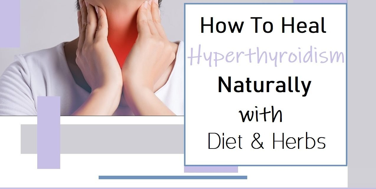 How To Heal Hyperthyroidism Naturally With Diet & Herbs