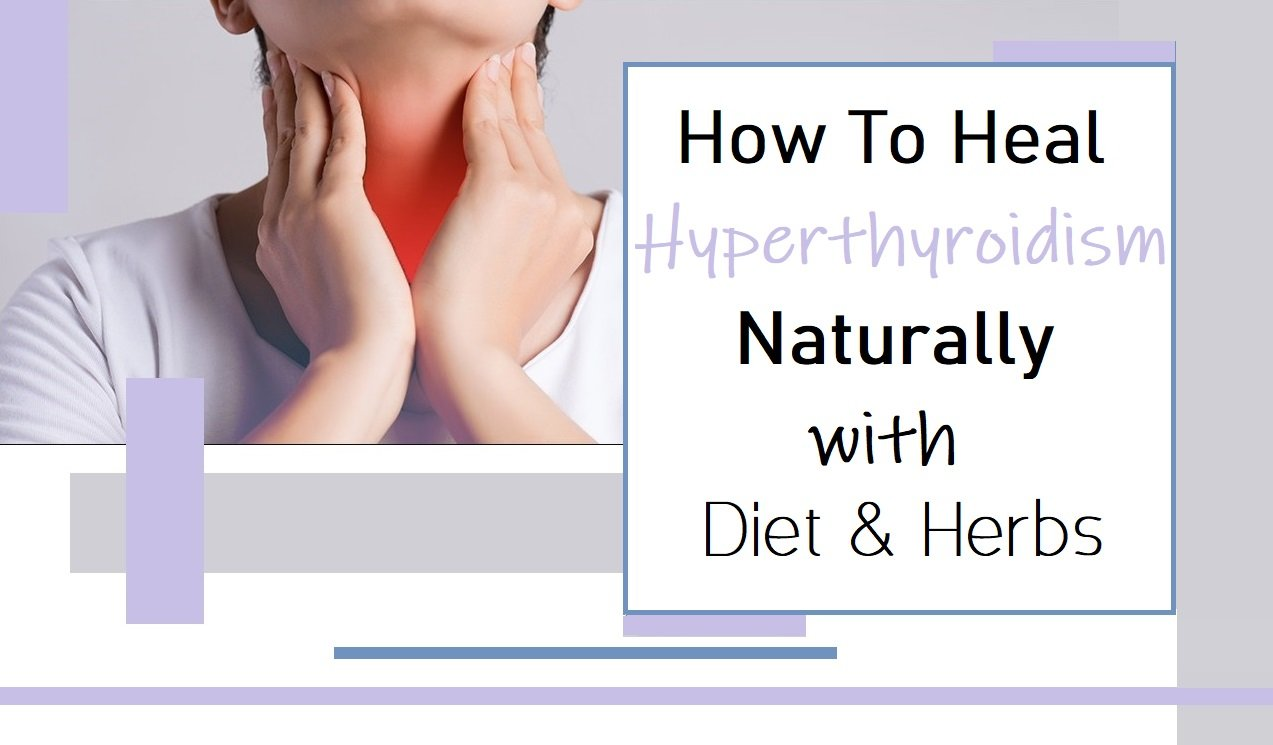 How to Heal Hyperthyroidism with Diet & Herbs