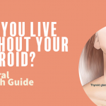 Can You Live Without Your Thyroid? Natural Health Guide